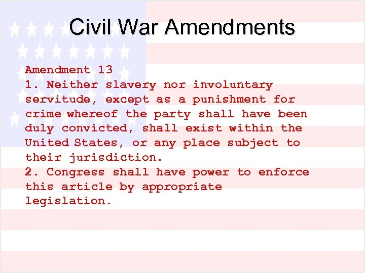 Civil War Amendments Amendment 13 1. Neither slavery nor involuntary servitude, except as a