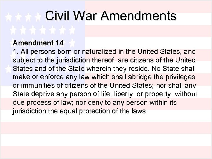 Civil War Amendments Amendment 14 1. All persons born or naturalized in the