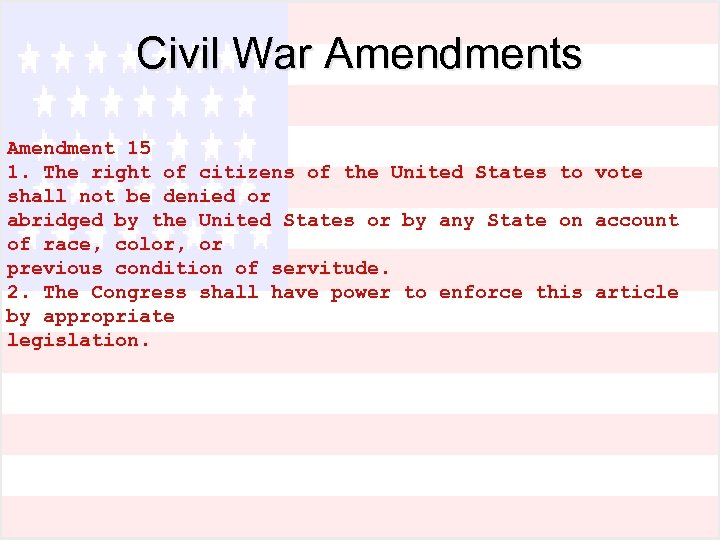 Civil War Amendments Amendment 15 1. The right of citizens of the United States