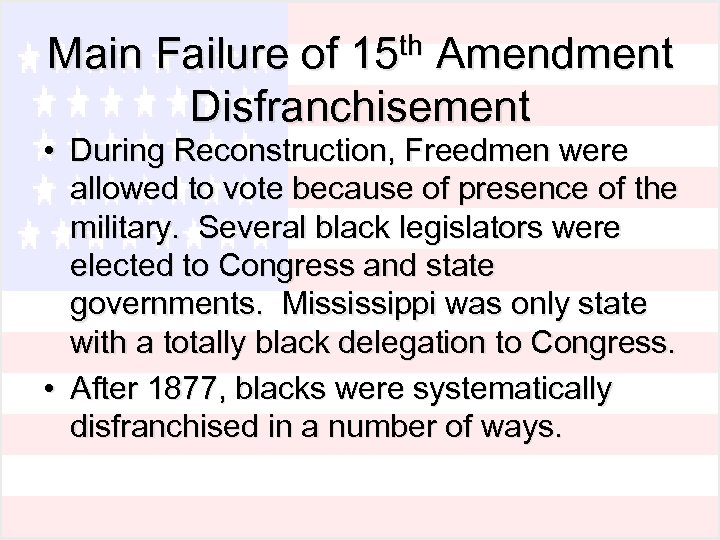 th Amendment Main Failure of 15 Disfranchisement • During Reconstruction, Freedmen were allowed to