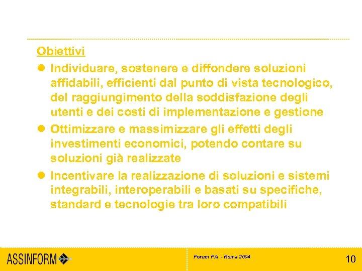Il riuso nell'e-Government Obiettivi l Individuare, sostenere e diffondere soluzioni affidabili, efficienti dal punto