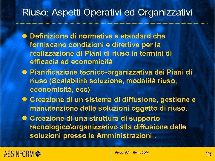 Riuso: Aspetti Operativi ed Organizzativi l Definizione di normative e standard che forniscano condizioni