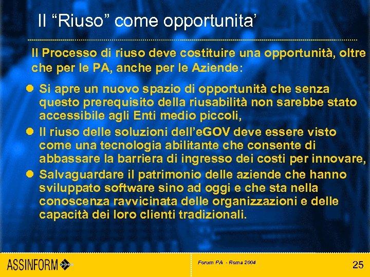 """Il """"Riuso"""" come opportunita' Il Processo di riuso deve costituire una opportunità, oltre che"""