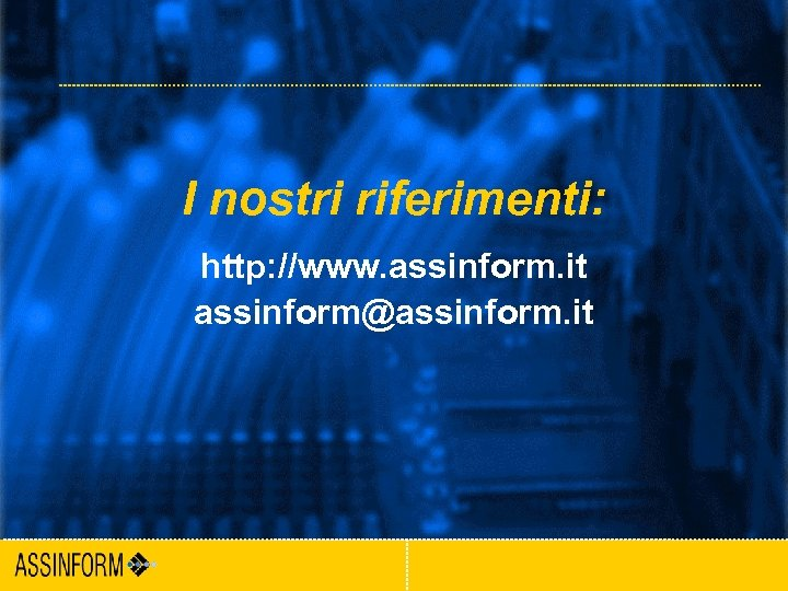 I nostri riferimenti: http: //www. assinform. it assinform@assinform. it Forum PA - Roma 2004