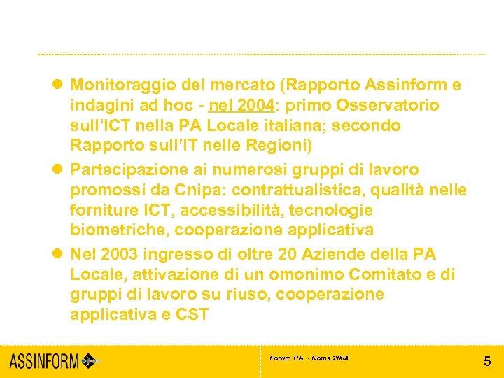 Principali attività Area PA/e. Government l Monitoraggio del mercato (Rapporto Assinform e indagini ad