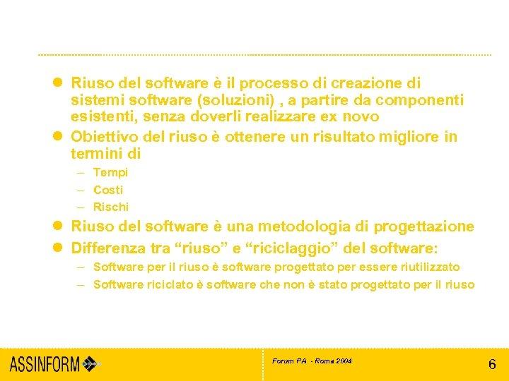 Cos'è il riuso del software l Riuso del software è il processo di creazione