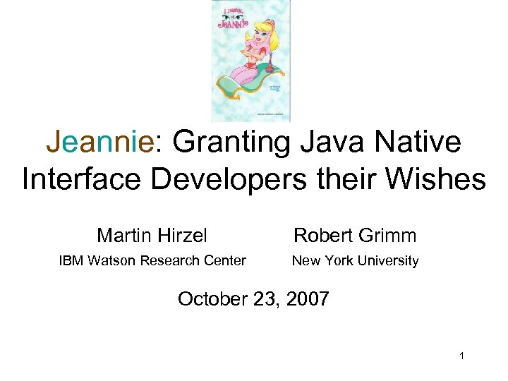 Jeannie: Granting Java Native Interface Developers their Wishes Martin Hirzel Robert Grimm IBM Watson