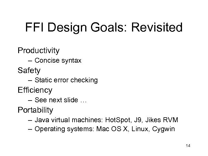 FFI Design Goals: Revisited Productivity – Concise syntax Safety – Static error checking Efficiency