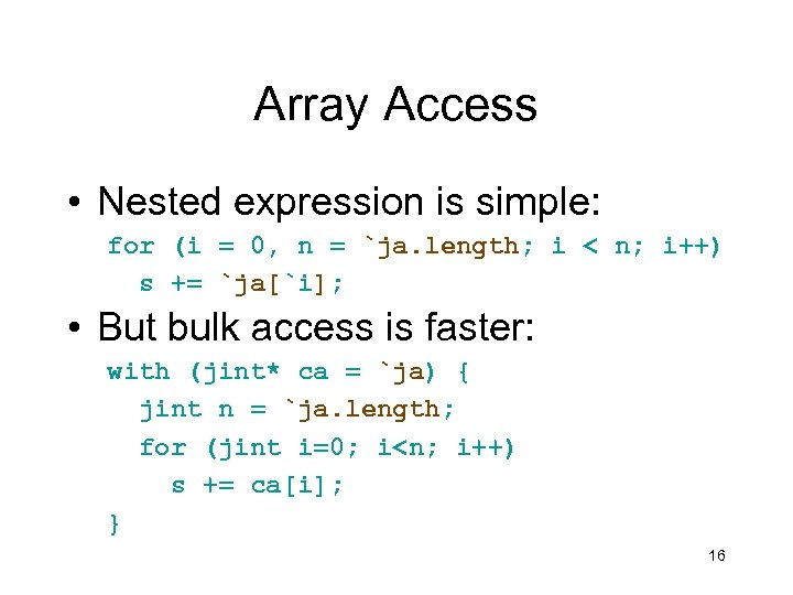 Array Access • Nested expression is simple: for (i = 0, n = `ja.