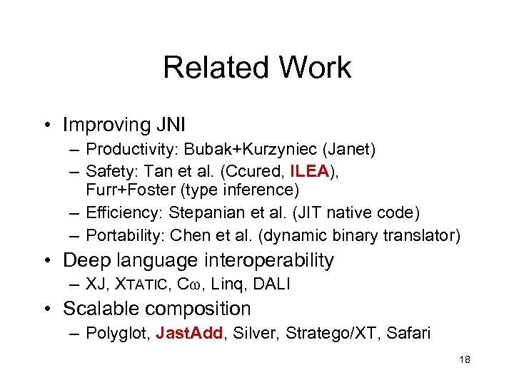 Related Work • Improving JNI – Productivity: Bubak+Kurzyniec (Janet) – Safety: Tan et al.