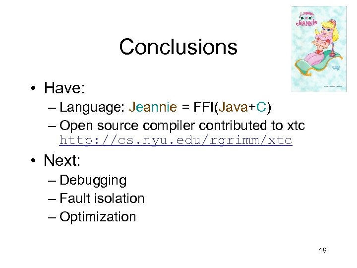 Conclusions • Have: – Language: Jeannie = FFI(Java+C) – Open source compiler contributed to