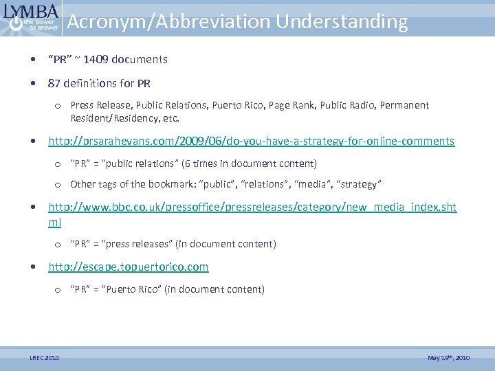 "Acronym/Abbreviation Understanding • ""PR"" ~ 1409 documents • 87 definitions for PR o Press"