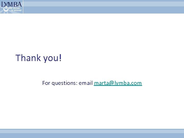 Thank you! For questions: email marta@lymba. com