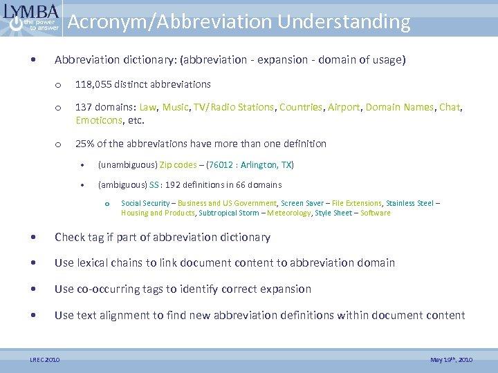 Acronym/Abbreviation Understanding • Abbreviation dictionary: (abbreviation - expansion - domain of usage) o 118,