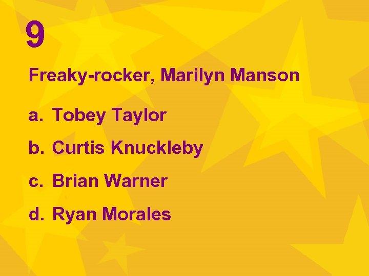 9 Freaky-rocker, Marilyn Manson a. Tobey Taylor b. Curtis Knuckleby c. Brian Warner d.
