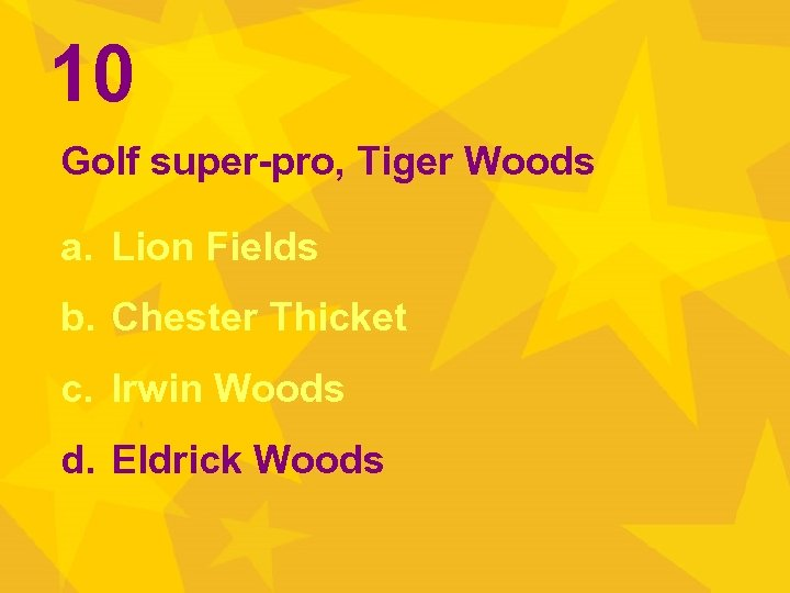 10 Golf super-pro, Tiger Woods a. Lion Fields b. Chester Thicket c. Irwin Woods