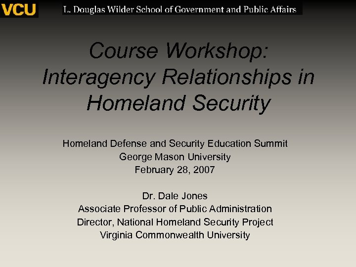 Course Workshop: Interagency Relationships in Homeland Security Homeland Defense and Security Education Summit George