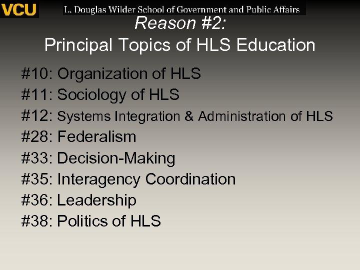 Reason #2: Principal Topics of HLS Education #10: Organization of HLS #11: Sociology of