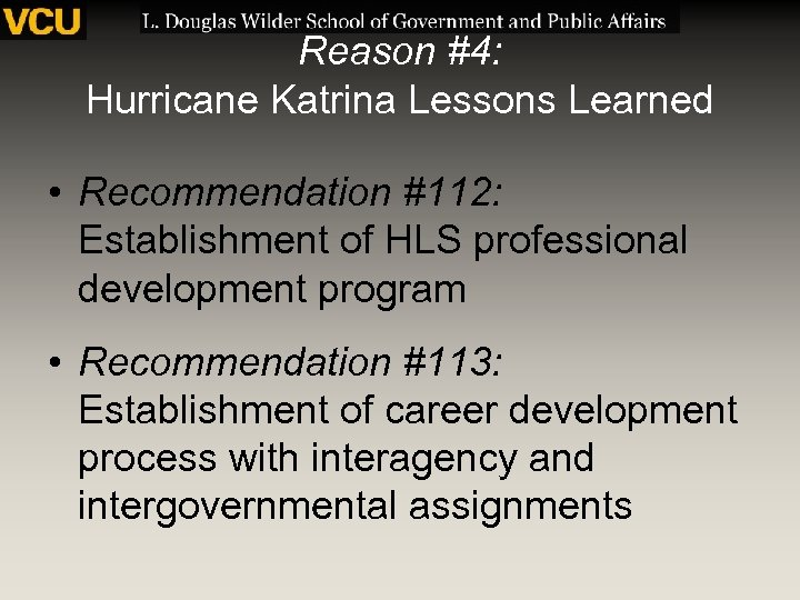 Reason #4: Hurricane Katrina Lessons Learned • Recommendation #112: Establishment of HLS professional development