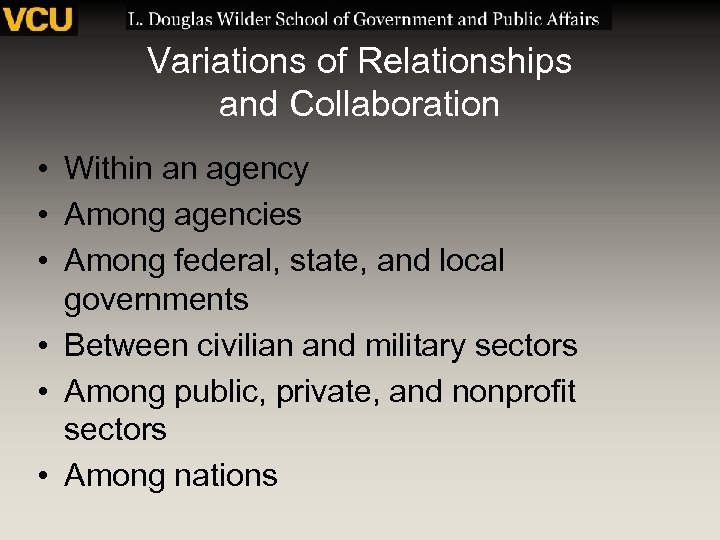 Variations of Relationships and Collaboration • Within an agency • Among agencies • Among