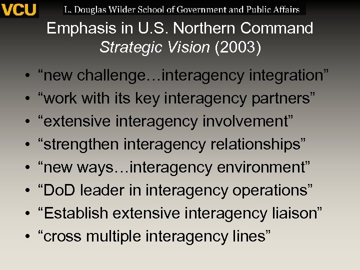 "Emphasis in U. S. Northern Command Strategic Vision (2003) • • ""new challenge…interagency integration"""