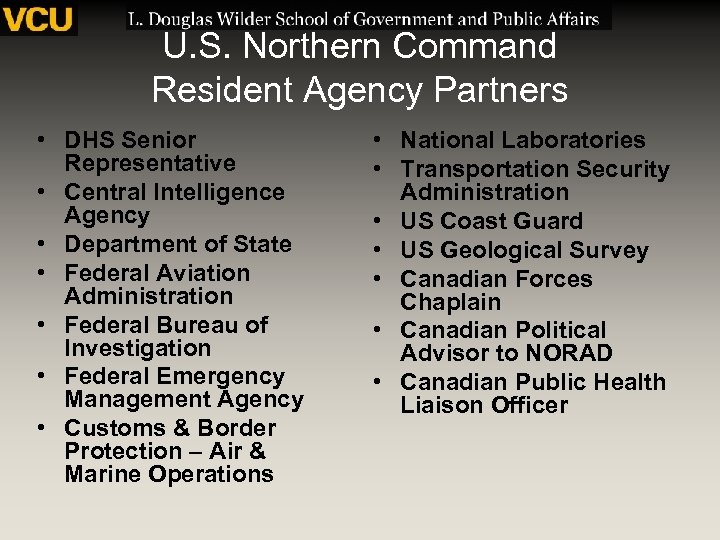 U. S. Northern Command Resident Agency Partners • DHS Senior Representative • Central Intelligence