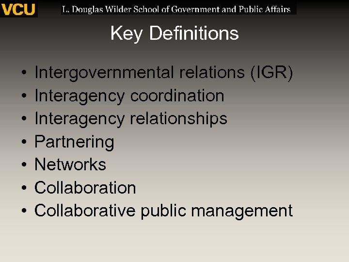 Key Definitions • • Intergovernmental relations (IGR) Interagency coordination Interagency relationships Partnering Networks Collaboration