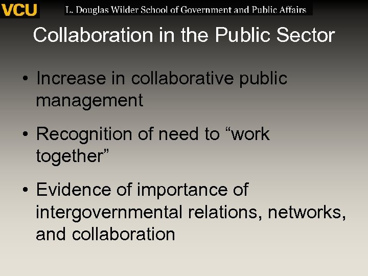 Collaboration in the Public Sector • Increase in collaborative public management • Recognition of