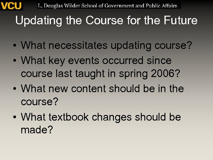 Updating the Course for the Future • What necessitates updating course? • What key