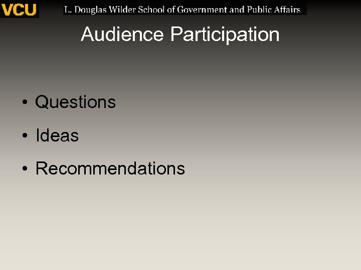 Audience Participation • Questions • Ideas • Recommendations
