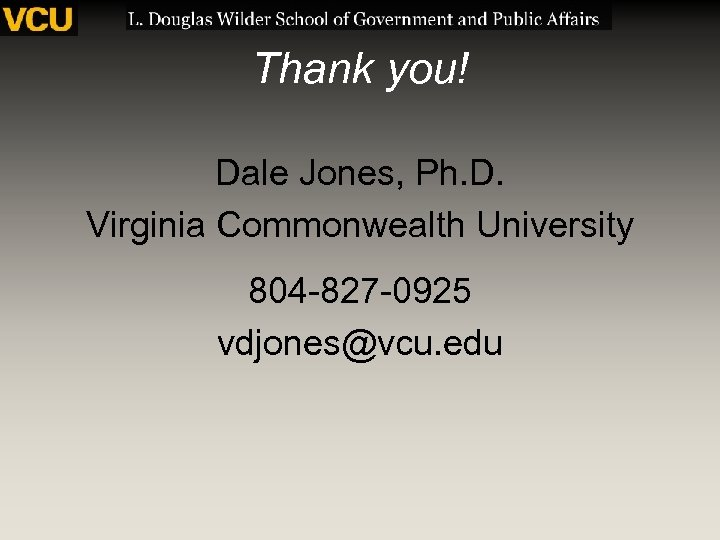 Thank you! Dale Jones, Ph. D. Virginia Commonwealth University 804 -827 -0925 vdjones@vcu. edu