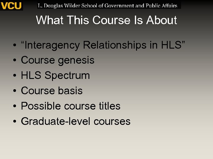 """What This Course Is About • • • """"Interagency Relationships in HLS"""" Course genesis"""