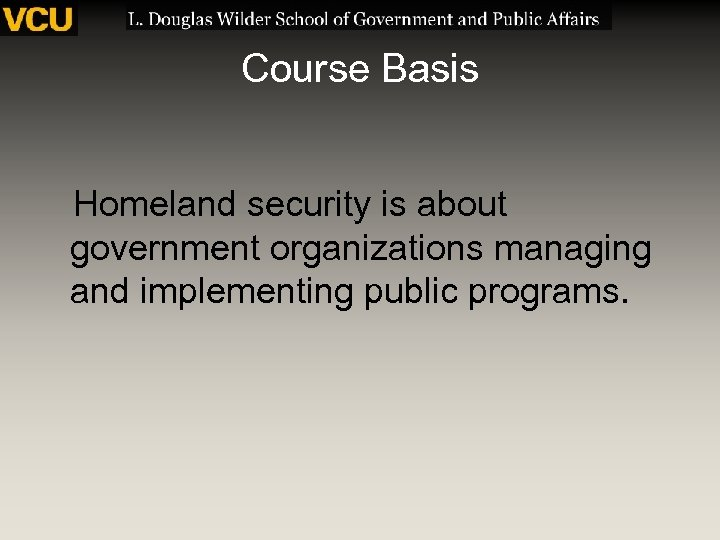 Course Basis Homeland security is about government organizations managing and implementing public programs.