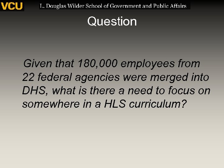 Question Given that 180, 000 employees from 22 federal agencies were merged into DHS,