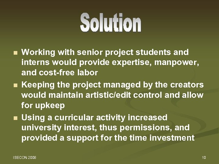 n n n Working with senior project students and interns would provide expertise, manpower,