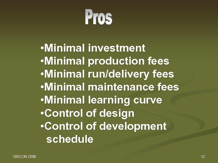 • Minimal investment • Minimal production fees • Minimal run/delivery fees • Minimal