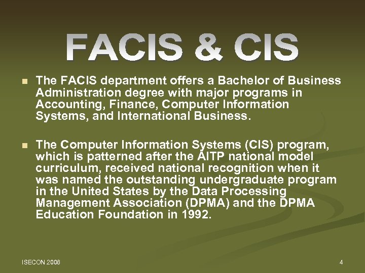n The FACIS department offers a Bachelor of Business Administration degree with major programs