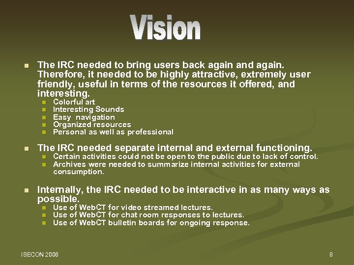 n The IRC needed to bring users back again and again. Therefore, it needed