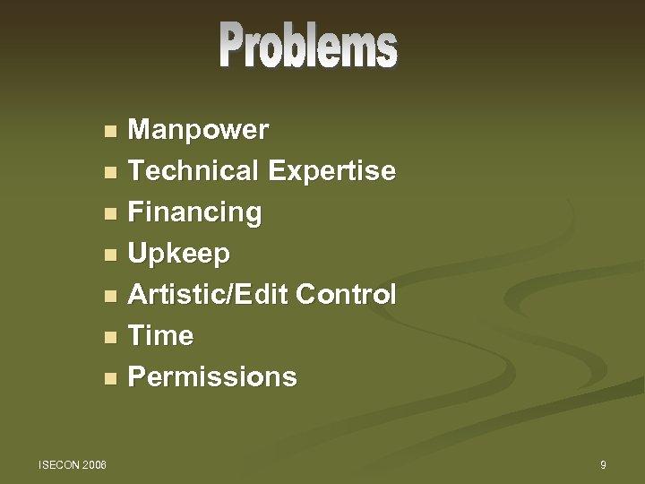 Manpower n Technical Expertise n Financing n Upkeep n Artistic/Edit Control n Time n