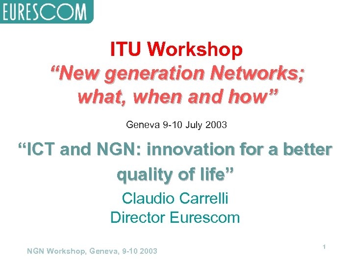 """ITU Workshop """"New generation Networks; what, when and how"""" Geneva 9 -10 July 2003"""