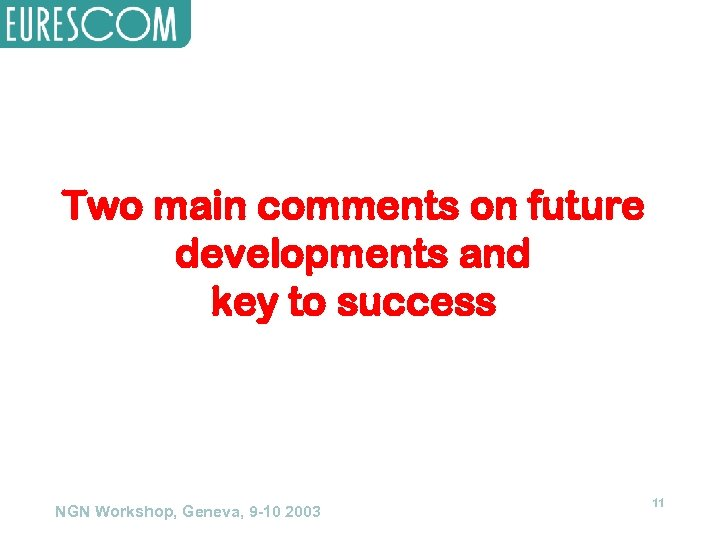 Two main comments on future developments and key to success NGN Workshop, Geneva, 9
