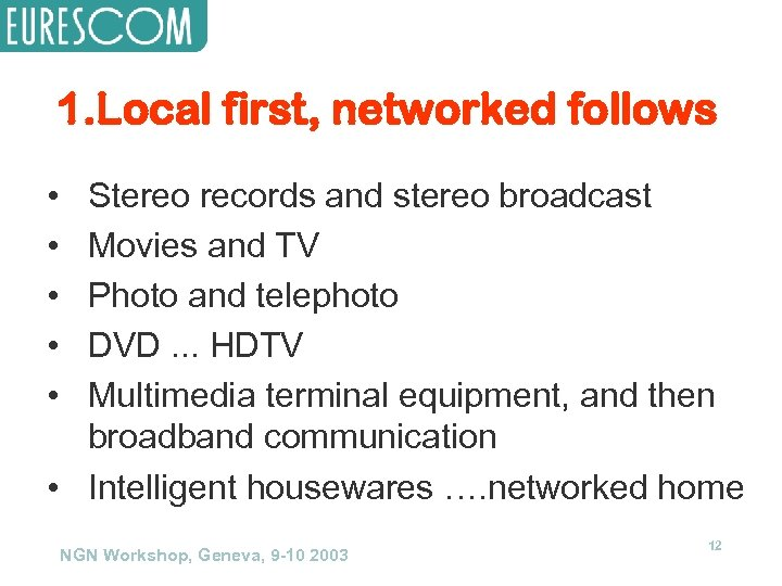 1. Local first, networked follows • • • Stereo records and stereo broadcast Movies