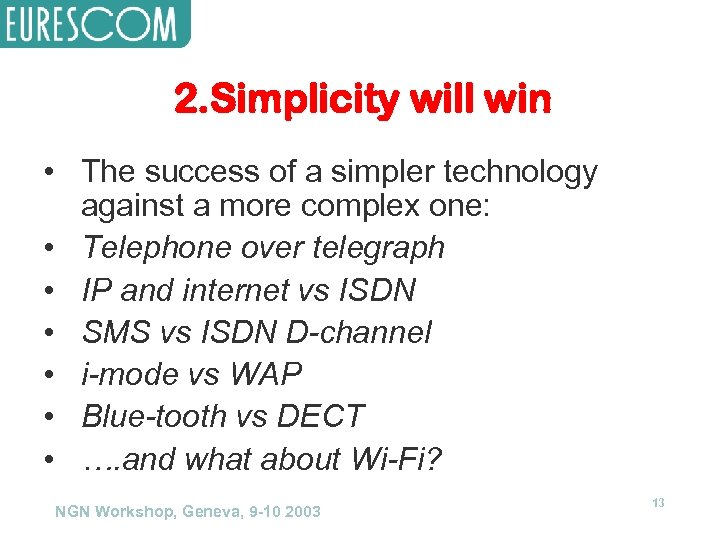 2. Simplicity will win • The success of a simpler technology against a more