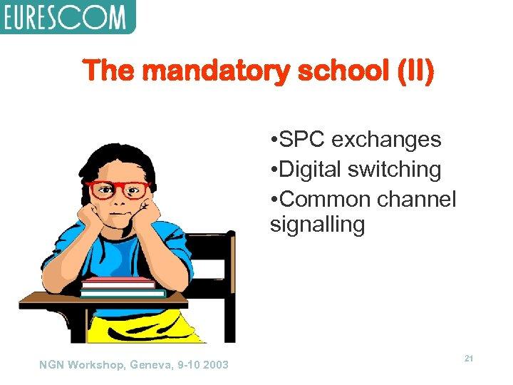 The mandatory school (II) • SPC exchanges • Digital switching • Common channel signalling