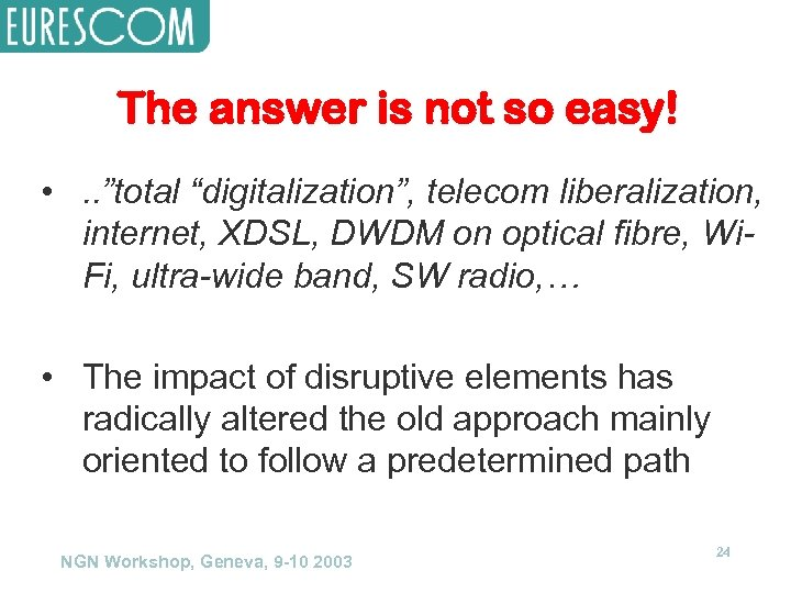 """The answer is not so easy! • . . """"total """"digitalization"""", telecom liberalization, internet,"""