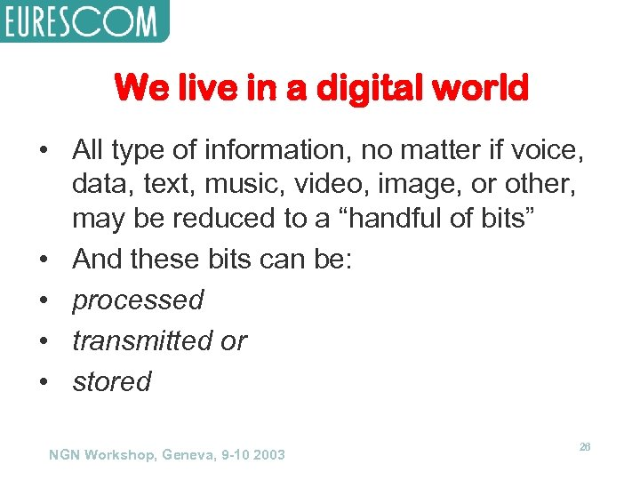 We live in a digital world • All type of information, no matter if