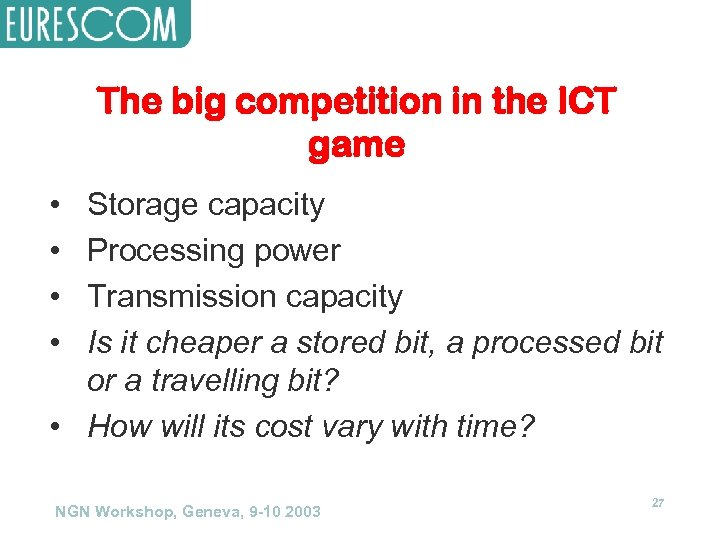 The big competition in the ICT game • • Storage capacity Processing power Transmission