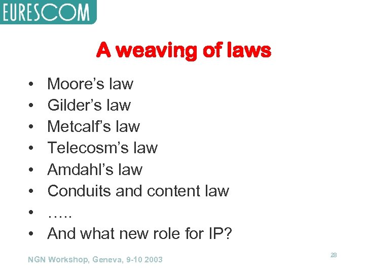 A weaving of laws • • Moore's law Gilder's law Metcalf's law Telecosm's law