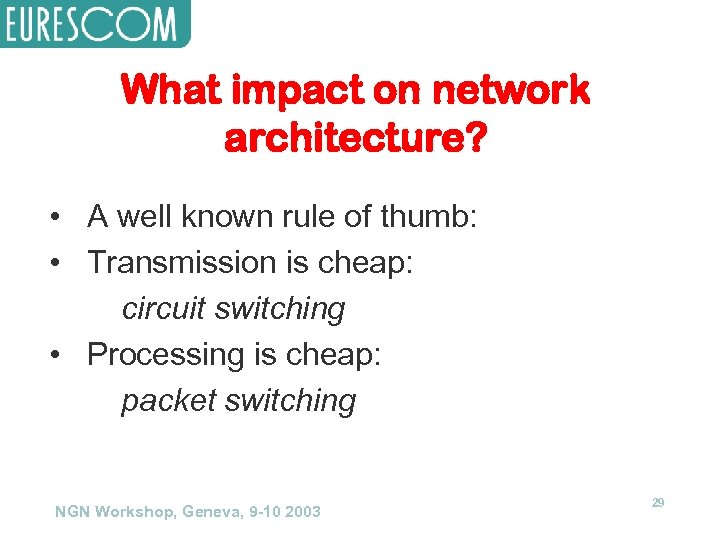 What impact on network architecture? • A well known rule of thumb: • Transmission