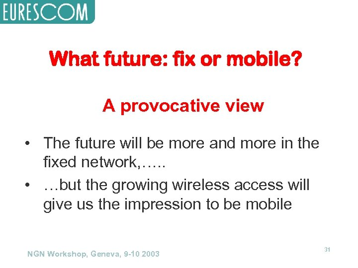 What future: fix or mobile? A provocative view • The future will be more